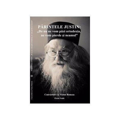 Parintele Justin: De nu ne vom pazi ortodoxia, ne vom pierde si neamul.