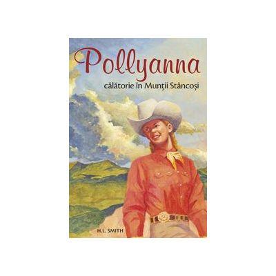 Pollyanna. Calatorie in Muntii Stancosi. volum 6